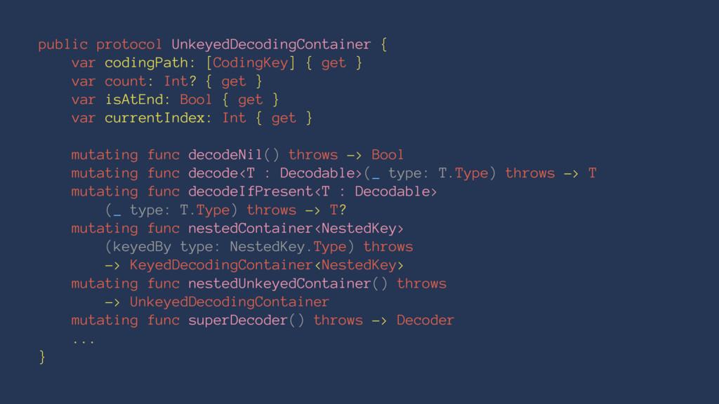 public protocol UnkeyedDecodingContainer { var ...