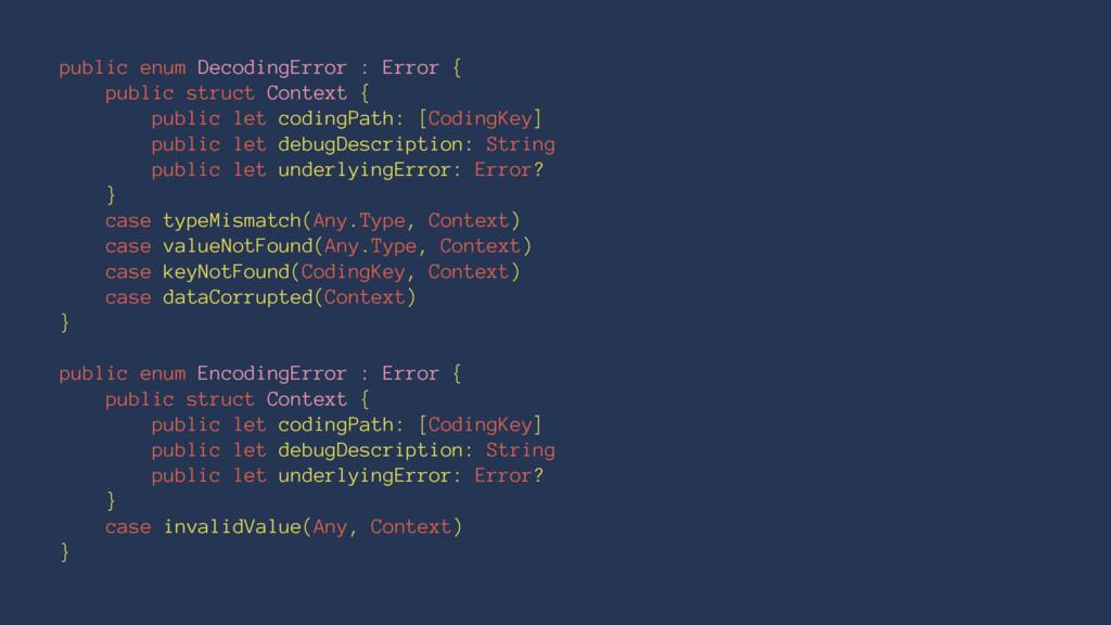public enum DecodingError : Error { public stru...