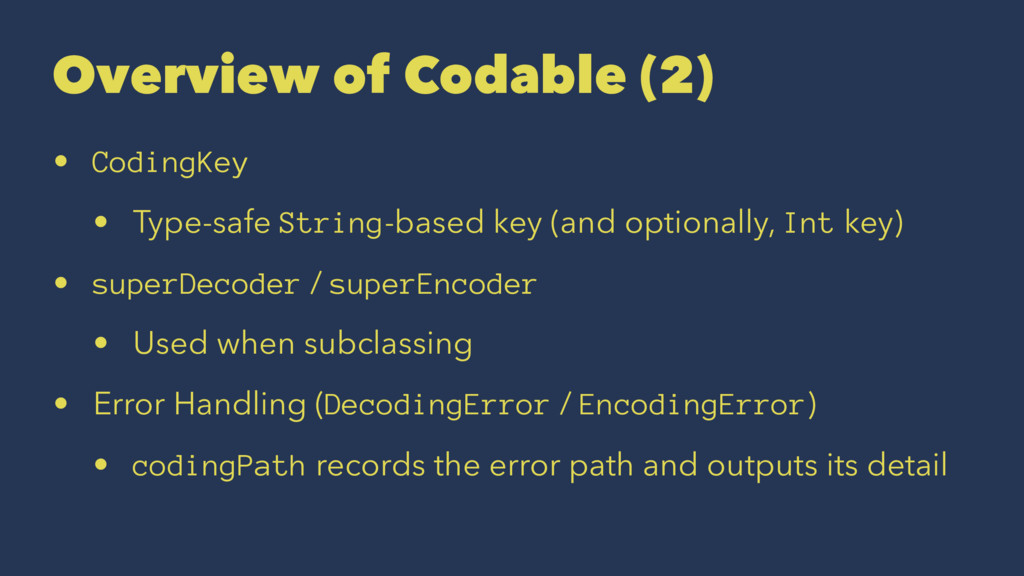 Overview of Codable (2) • CodingKey • Type-safe...