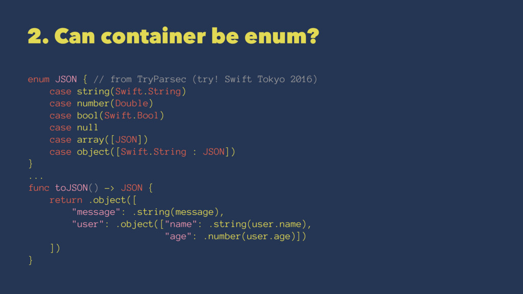 2. Can container be enum? enum JSON { // from T...