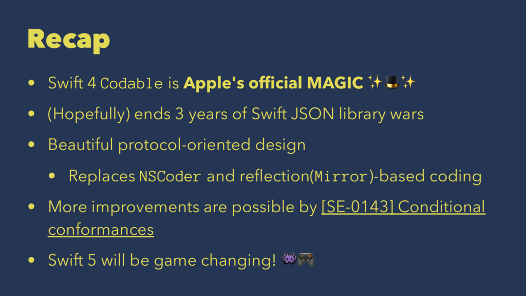 Recap • Swift 4 Codable is Apple's official MAGI...