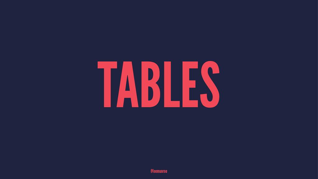 TABLES @leemunroe