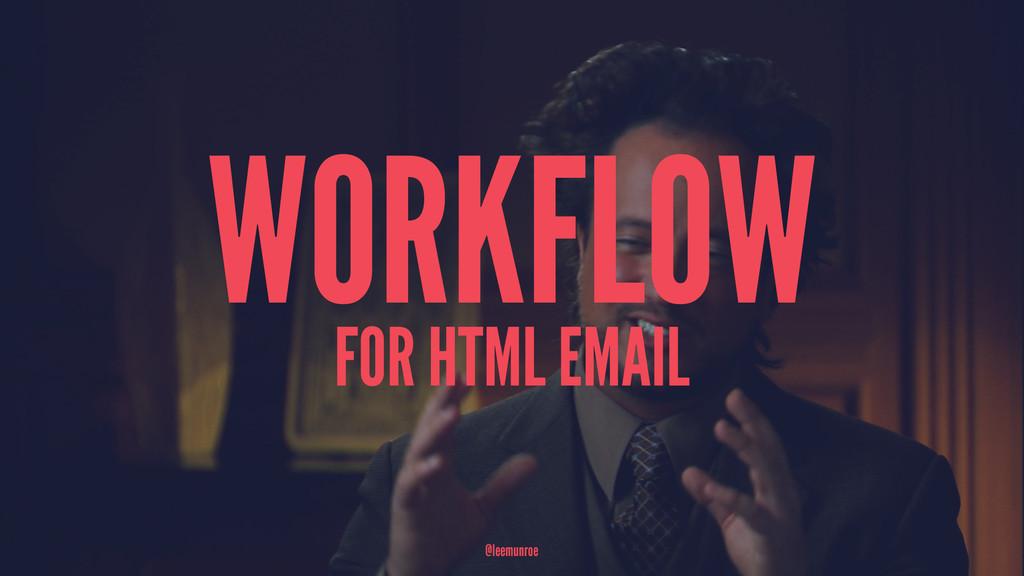 WORKFLOW FOR HTML EMAIL @leemunroe