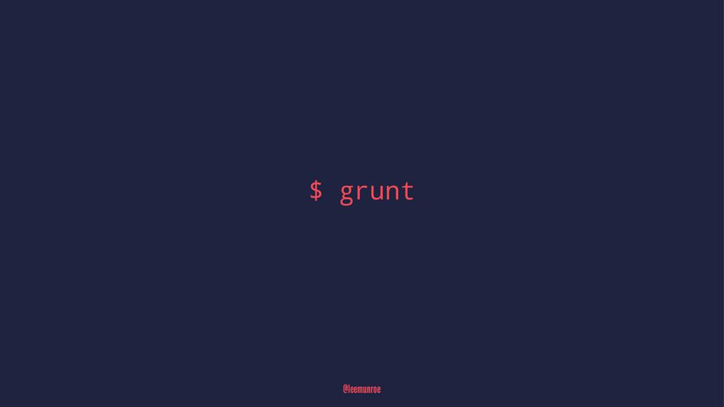 $ grunt @leemunroe