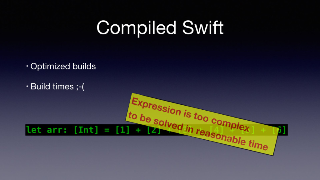 Compiled Swift • Optimized builds  • Build time...