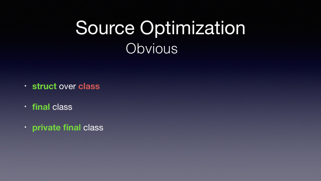 Source Optimization Obvious • struct over class...