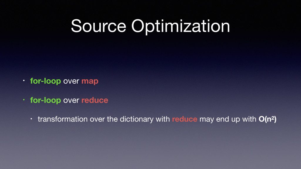 Source Optimization • for-loop over map • for-l...