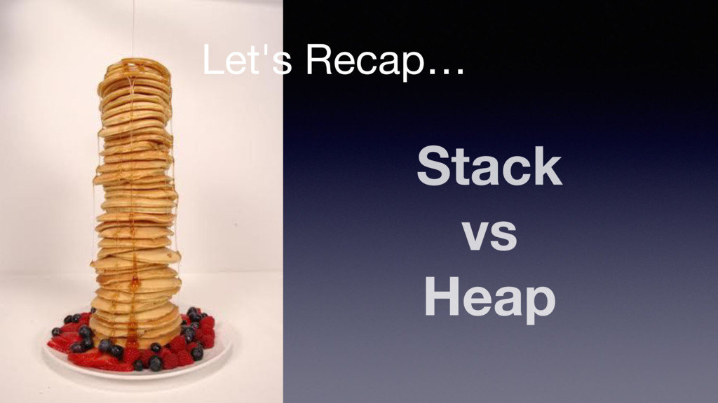 Let's Recap… Stack vs Heap