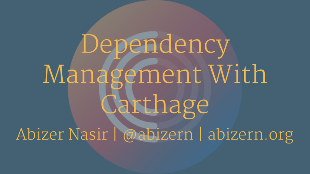 Dependency Management With Carthage Abizer Nasi...