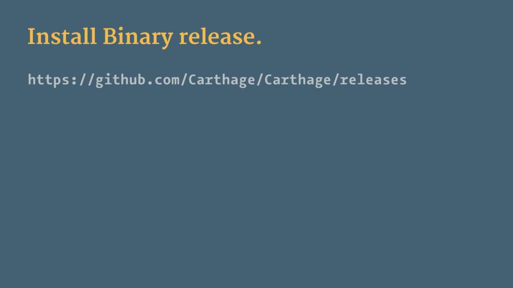 Install Binary release. https://github.com/Cart...