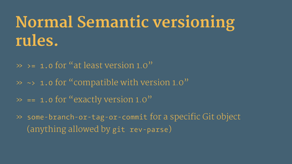 Normal Semantic versioning rules. » >= 1.0 for ...