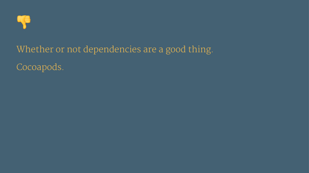 ! Whether or not dependencies are a good thing....