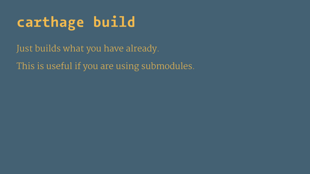 carthage build Just builds what you have alread...