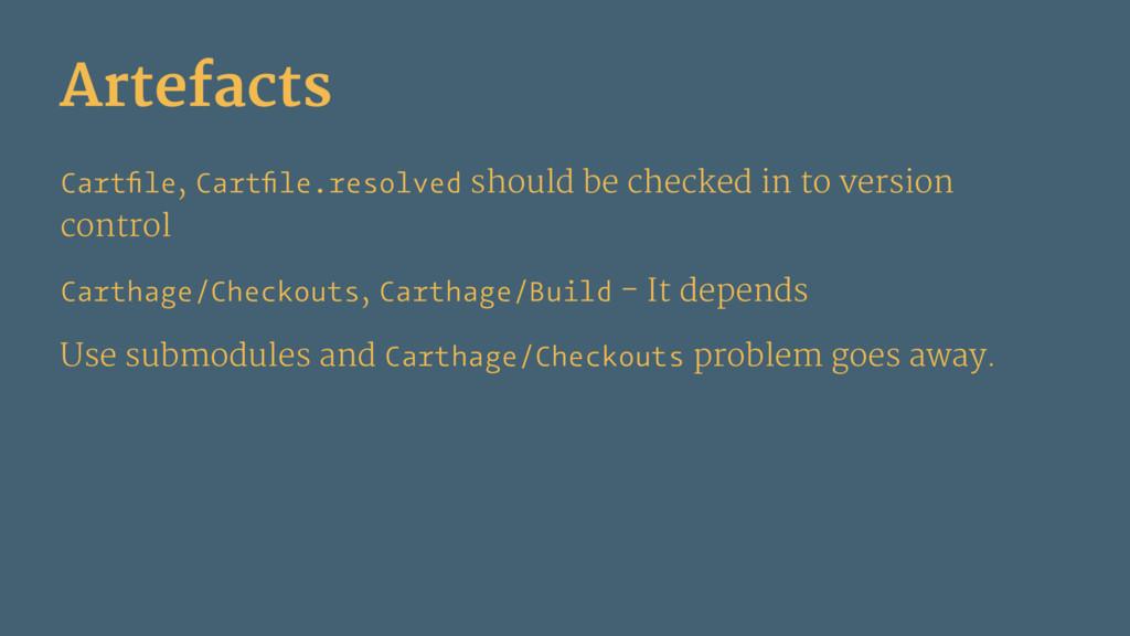 Artefacts Cartfile, Cartfile.resolved should be c...