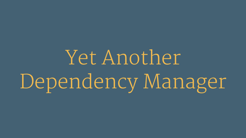 Yet Another Dependency Manager