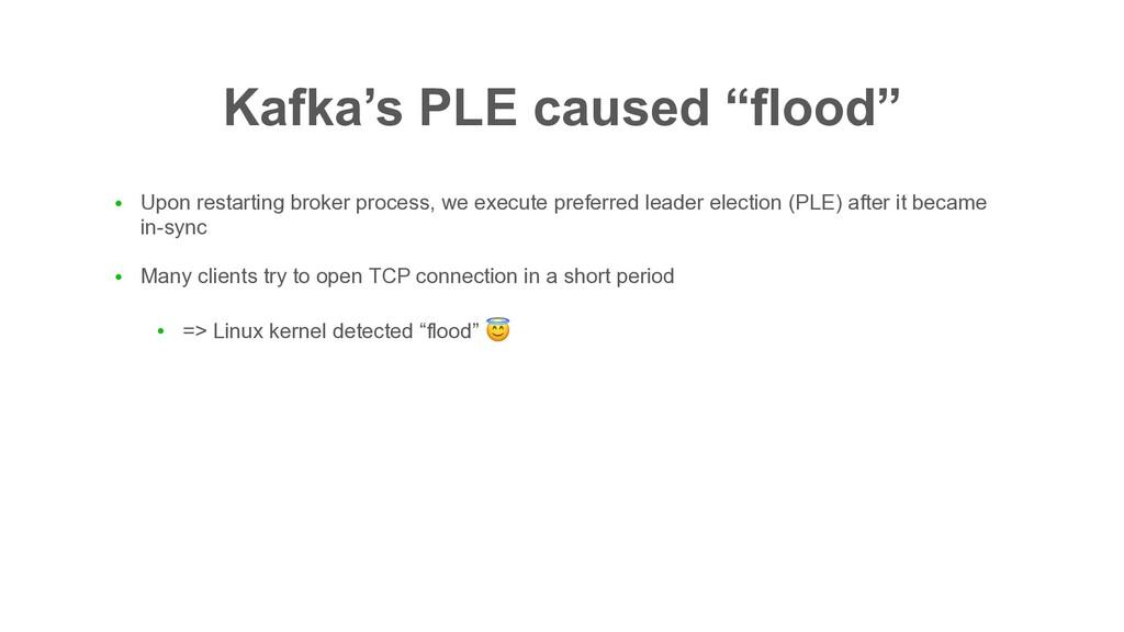 "Kafka's PLE caused ""flood"" ● Upon restarting br..."
