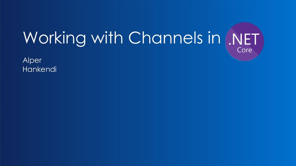 Working with Channels in Alper Hankendi