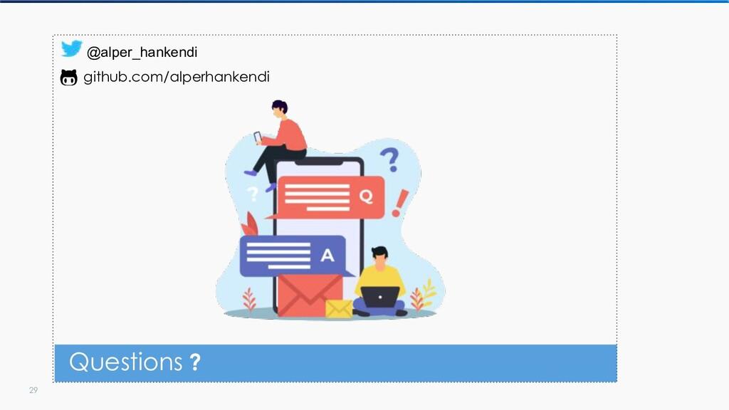 29 Questions ? @alper_hankendi github.com/alper...