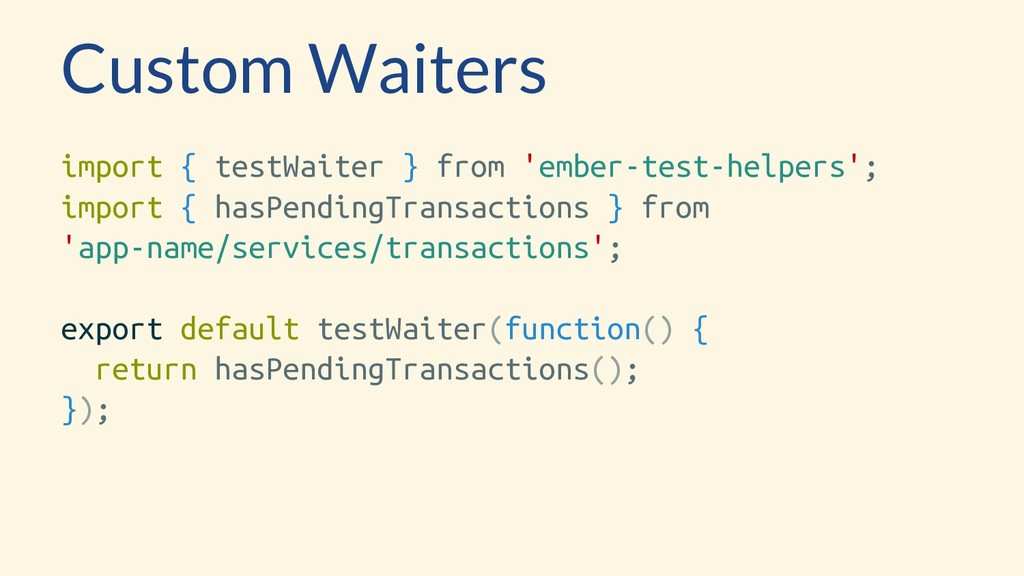 Custom Waiters import { testWaiter } from 'embe...