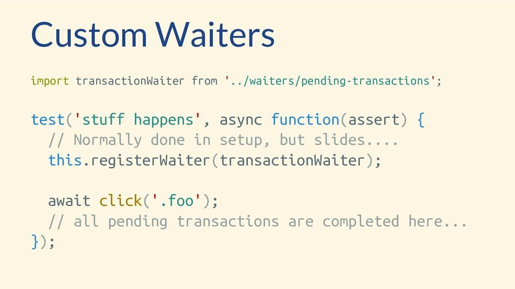 Custom Waiters import transactionWaiter from '....