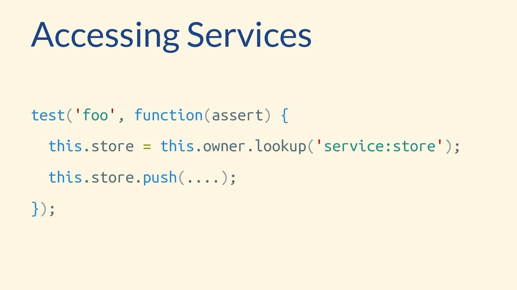 Accessing Services test('foo', function(assert)...