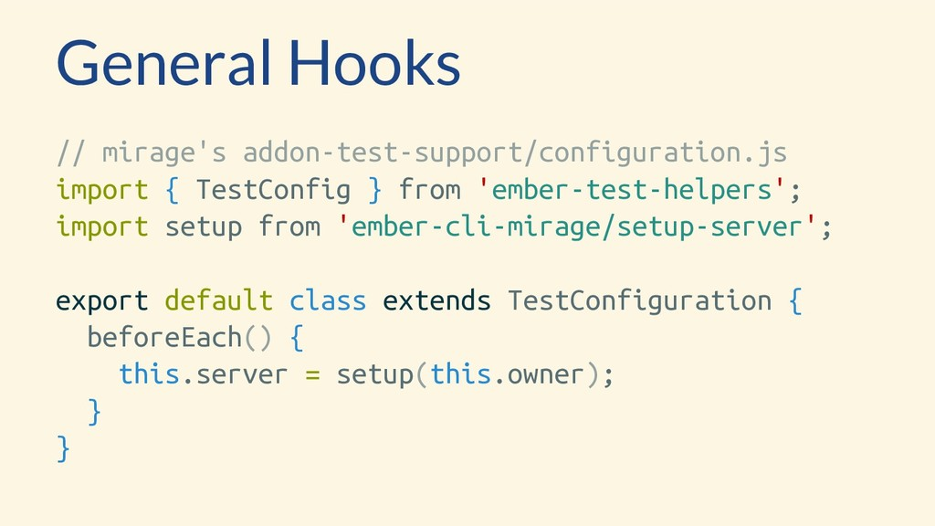 General Hooks // mirage's addon-test-support/co...