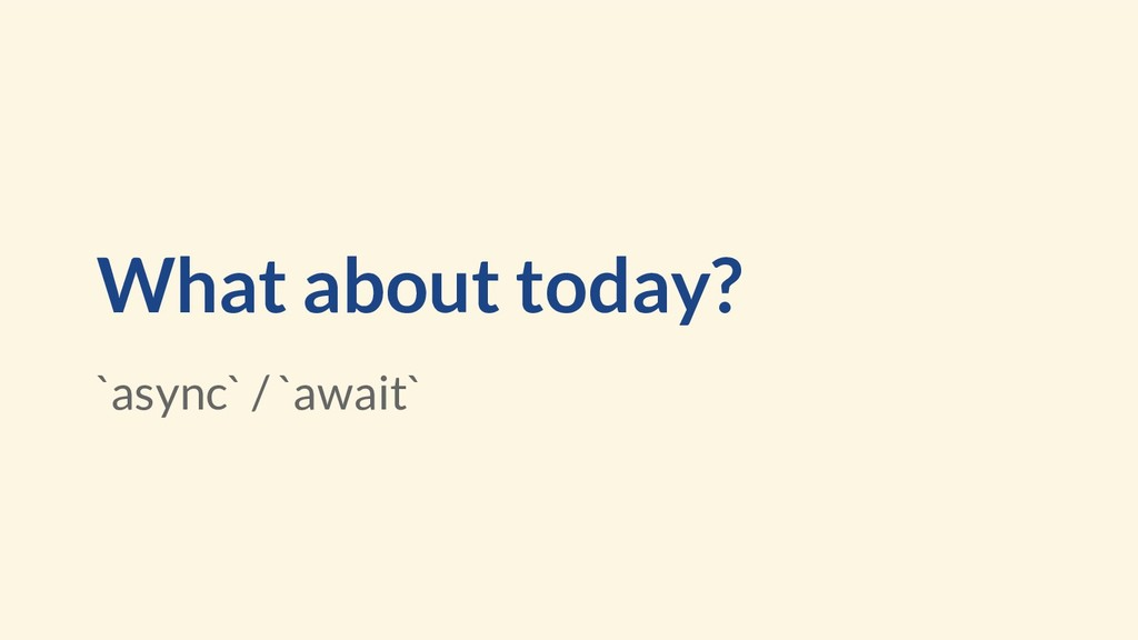What about today? `async` / `await`