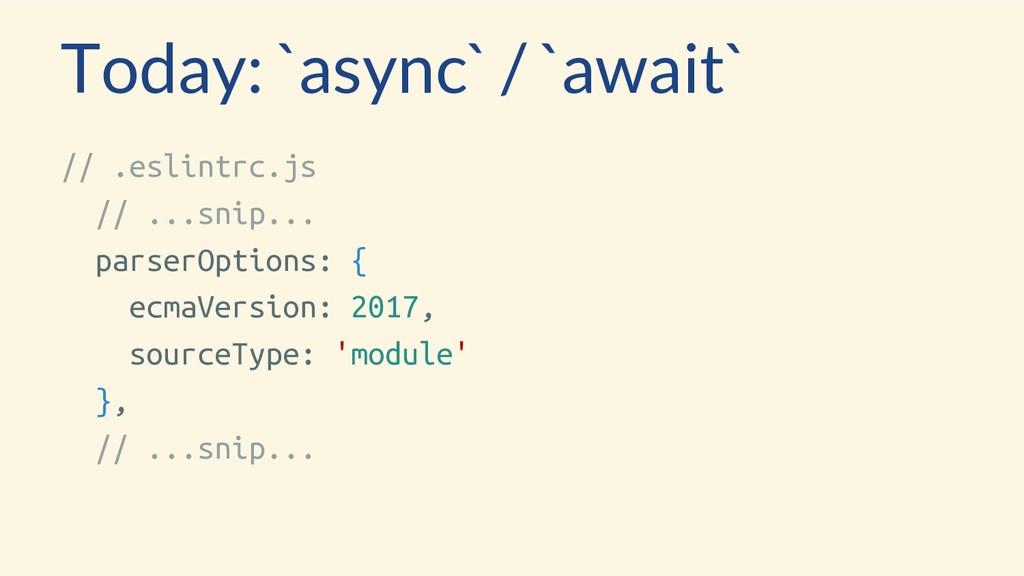 Today: `async` / `await` // .eslintrc.js // ......