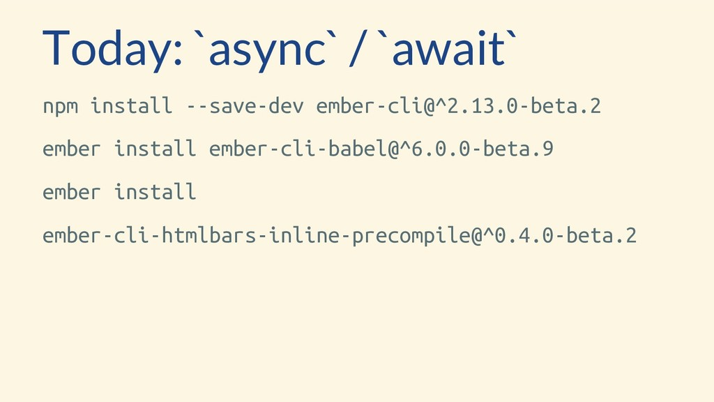 Today: `async` / `await` npm install --save-dev...