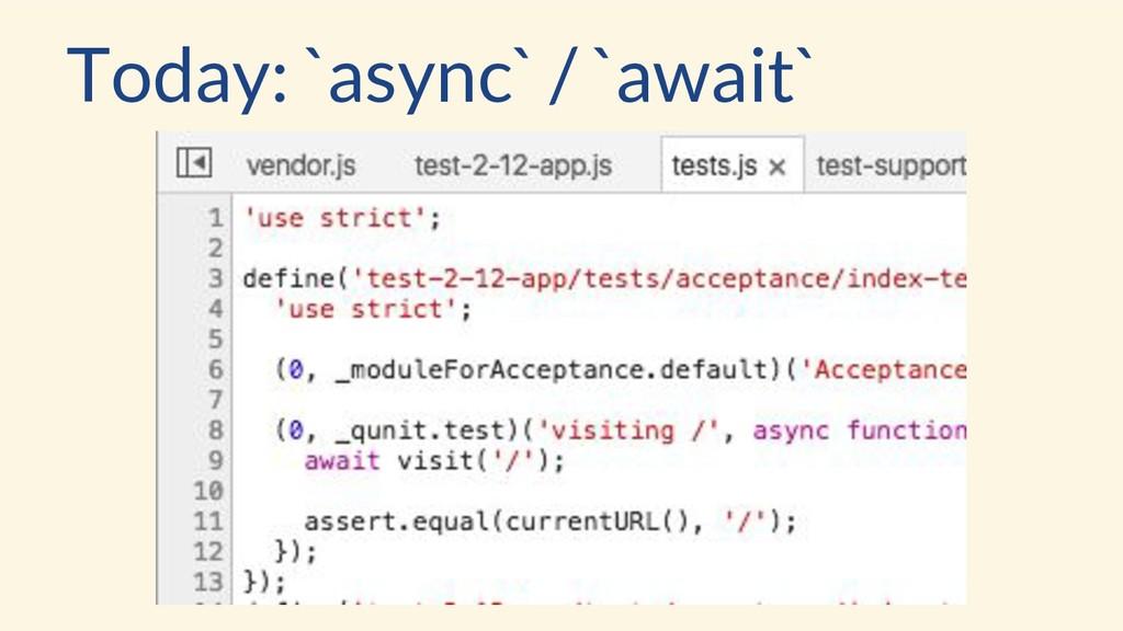 Today: `async` / `await`