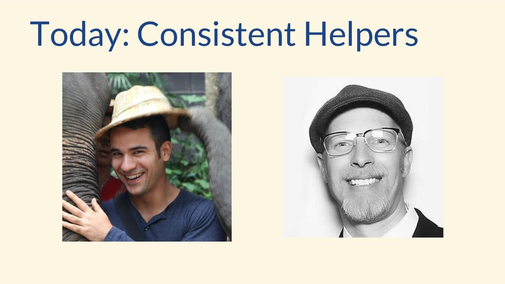 Today: Consistent Helpers
