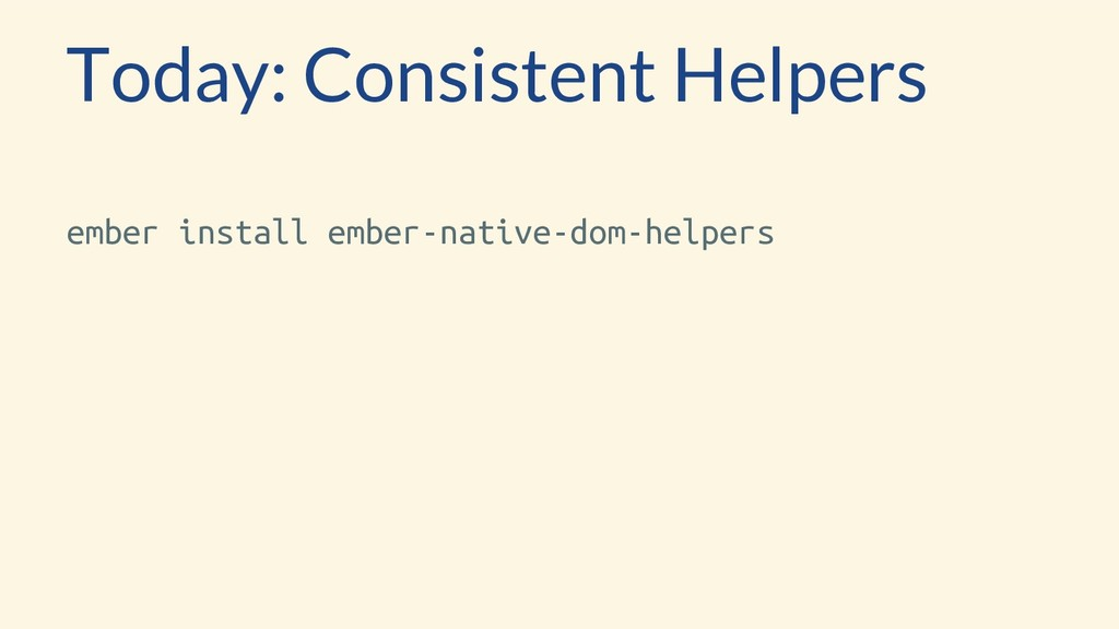 Today: Consistent Helpers ember install ember-n...