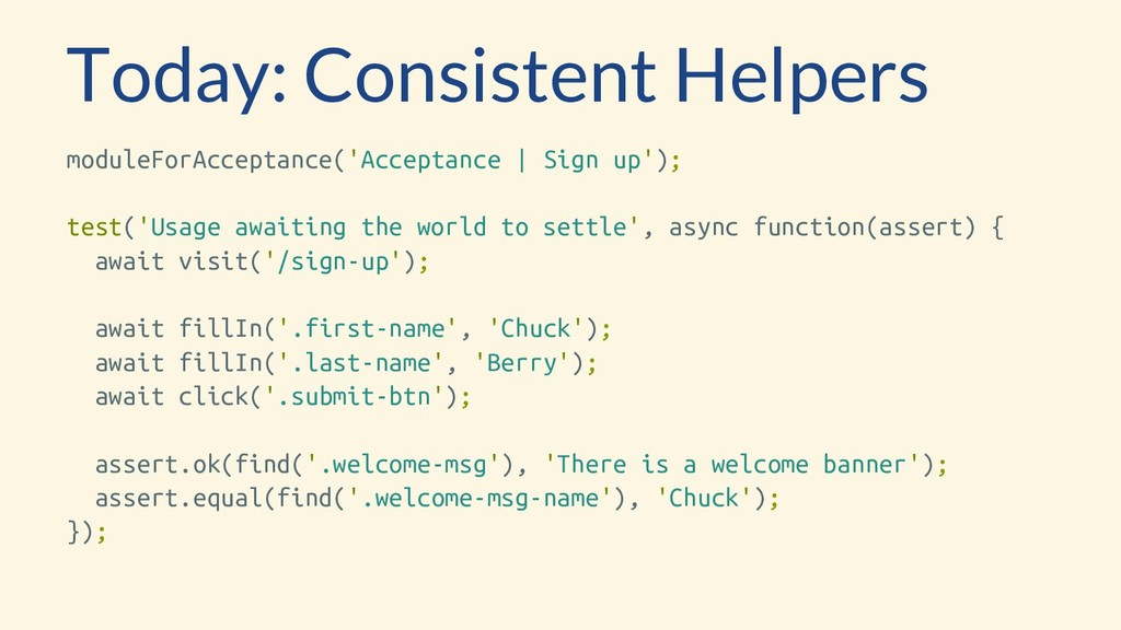 Today: Consistent Helpers moduleForAcceptance('...
