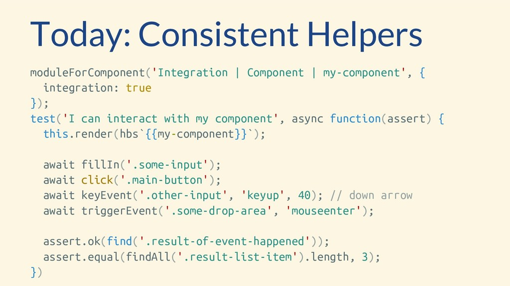 Today: Consistent Helpers moduleForComponent('I...