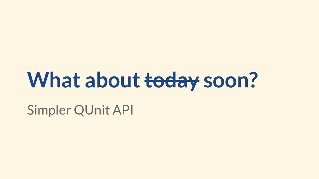 What about today soon? Simpler QUnit API