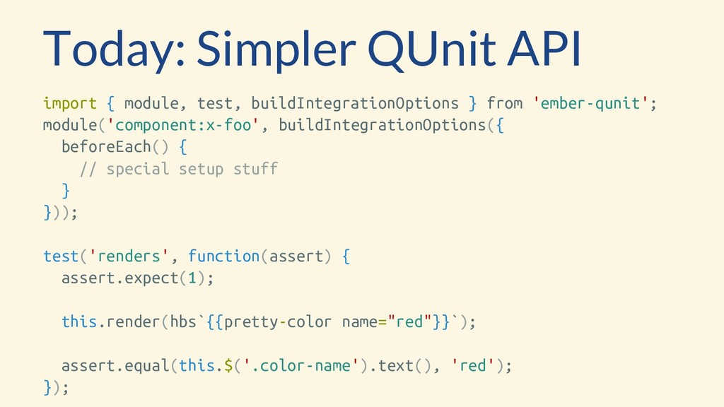 Today: Simpler QUnit API import { module, test,...