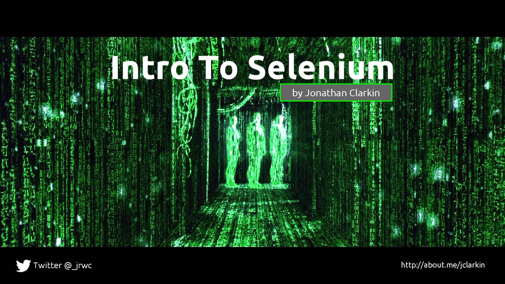 Intro To Selenium by Jonathan Clarkin Twitter @...
