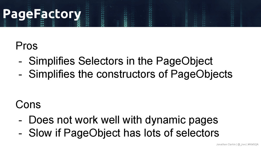 Pros - Simplifies Selectors in the PageObject -...