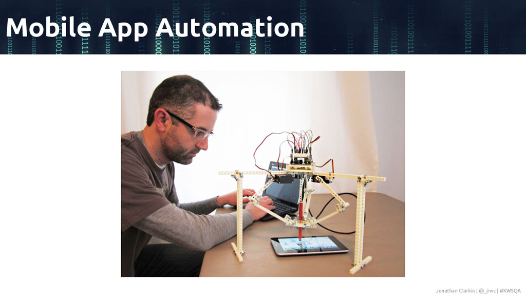 Mobile App Automation Jonathan Clarkin | @_jrwc...
