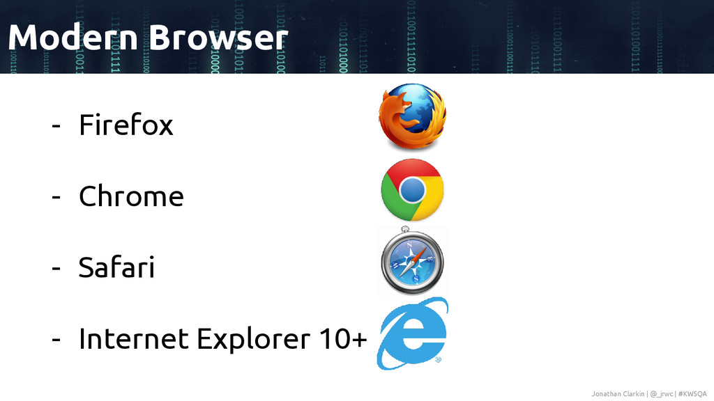 - Firefox - Chrome - Safari - Internet Explorer...