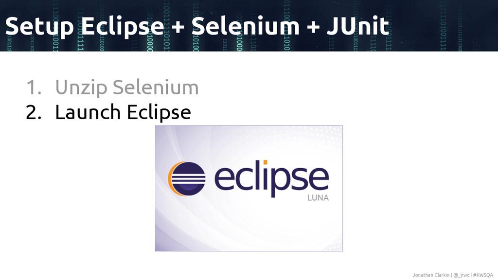 1. Unzip Selenium 2. Launch Eclipse Setup Eclip...