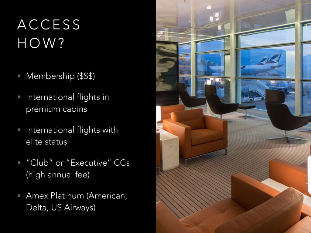 A C C E S S H O W ? • Membership ($$$) • Intern...