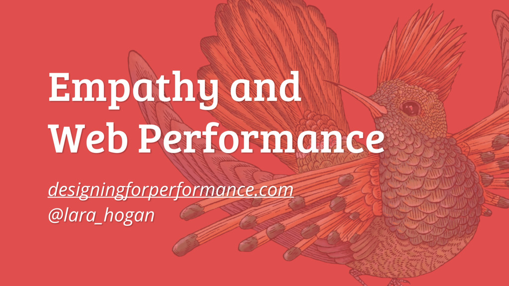 Empathy and Web Performance designingforperform...