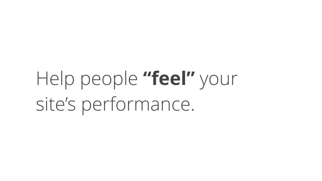 "Help people ""feel"" your 
