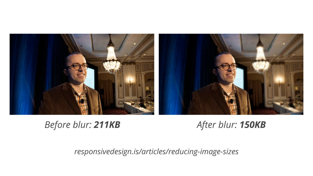 JPEG blur Before blur: 211KB After blur: 150KB ...