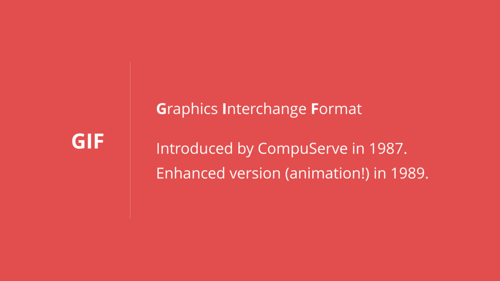 GIF Graphics Interchange Format Introduced by C...