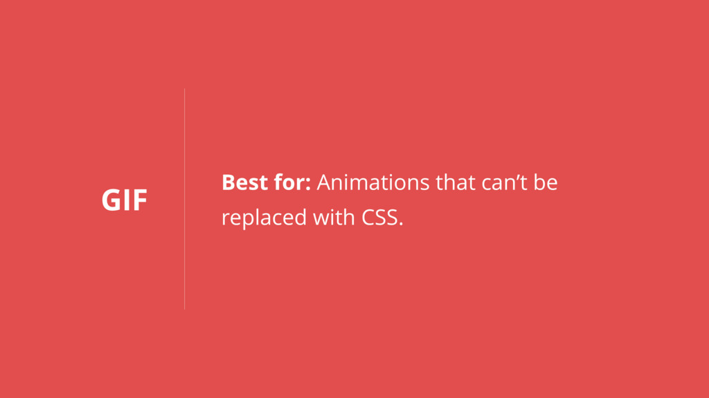 GIF Best for: Animations that can't be 