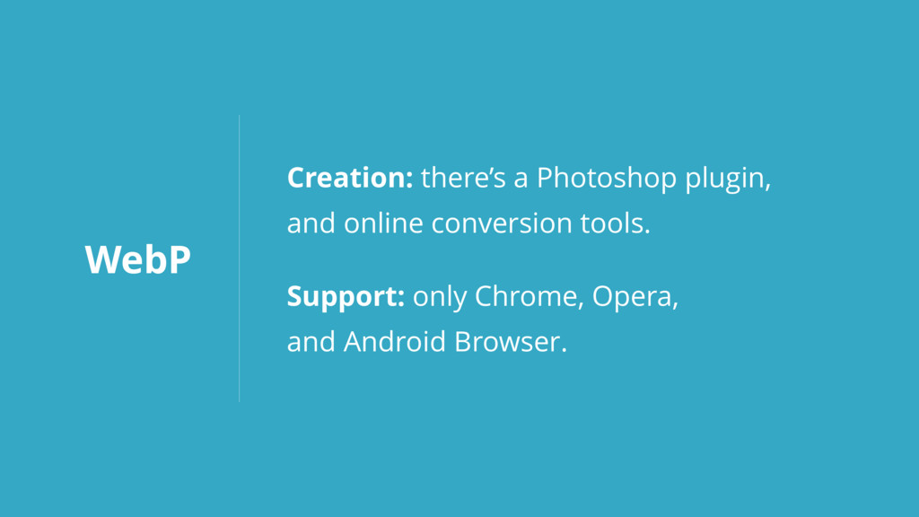 WebP Creation: there's a Photoshop plugin, 