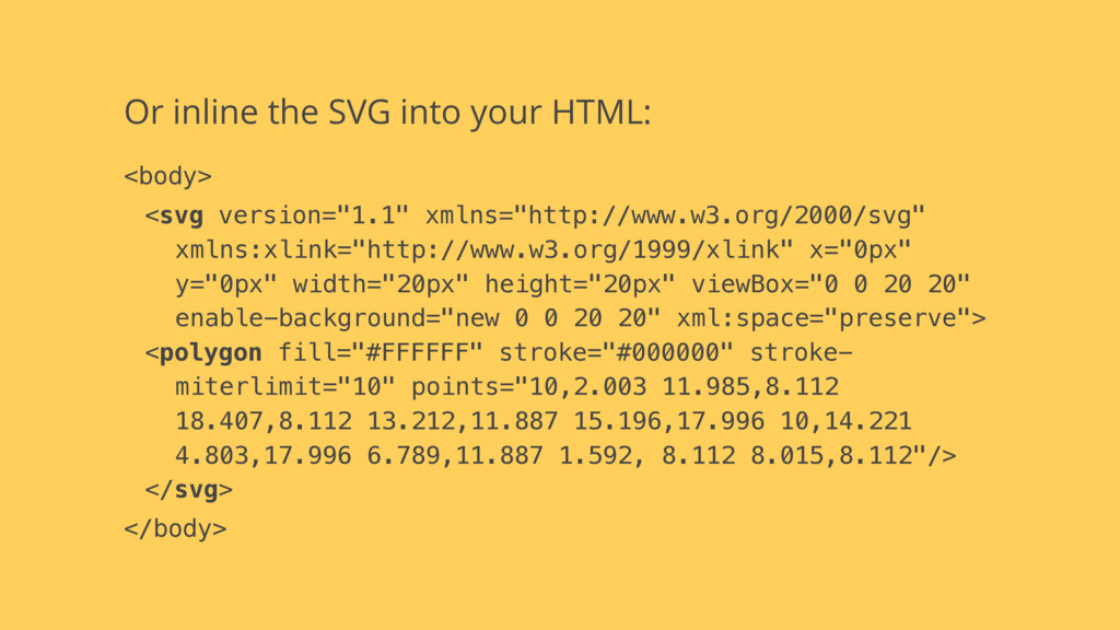 Or inline the SVG into your HTML: <body> <svg v...