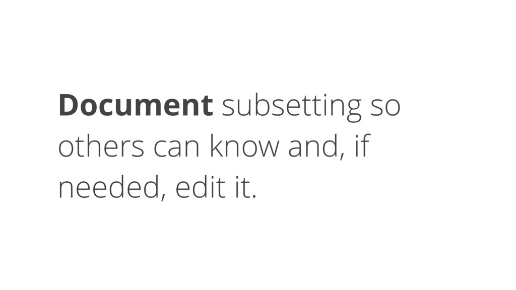 Document subsetting so others can know and, if ...